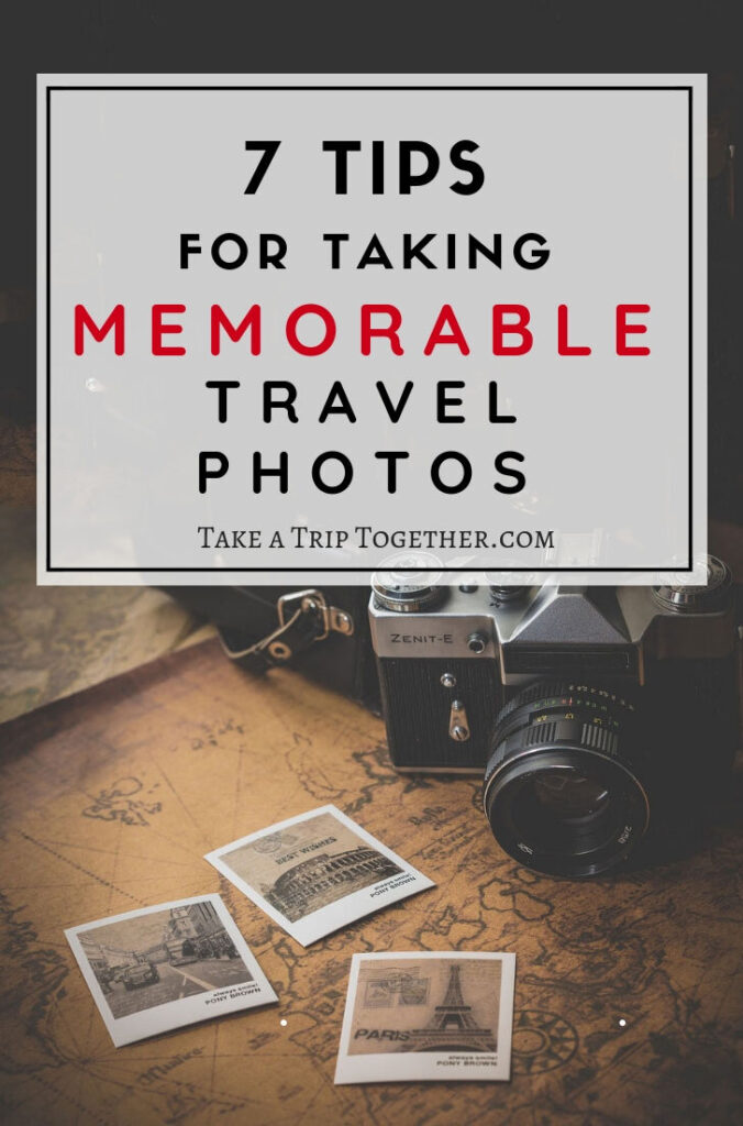 7 Tips for Taking Memorable Travel Photos