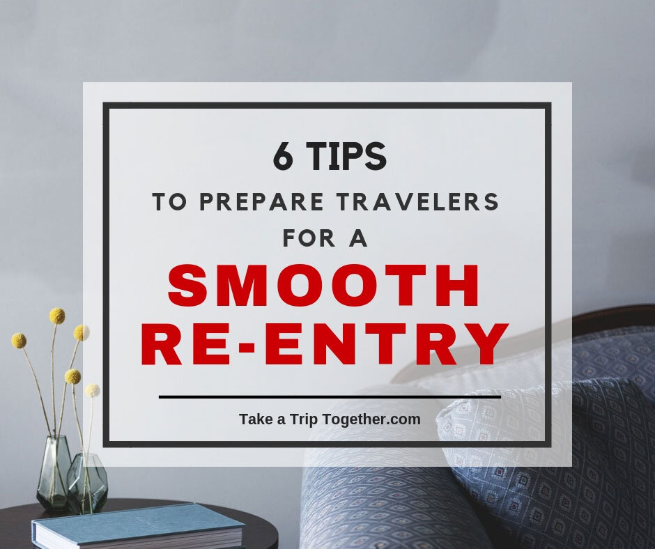 6 Tips to Prepare Travelers for a Smooth Re-Entry